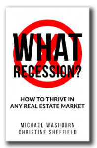 WHAT RECESSION-How To Thrive In Any Real Estate Market